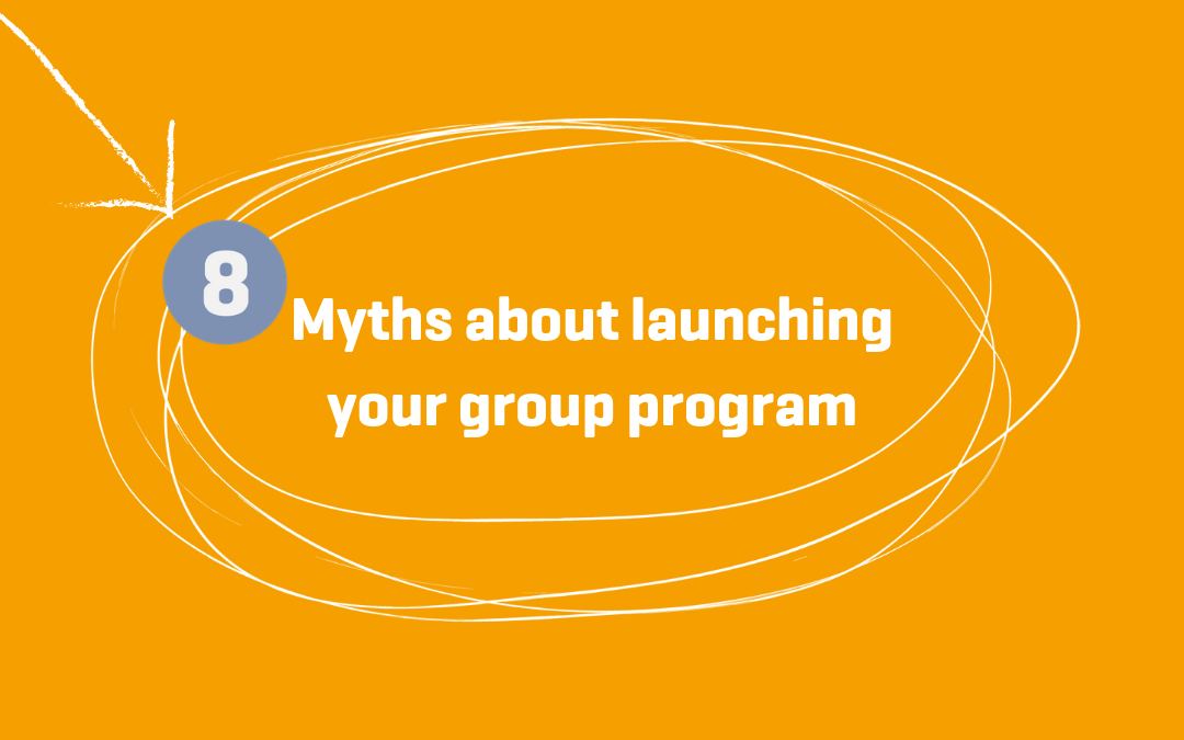 8 Myths about launching your group program