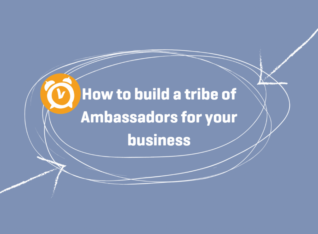 How to build a tribe of Ambassadors for your Business