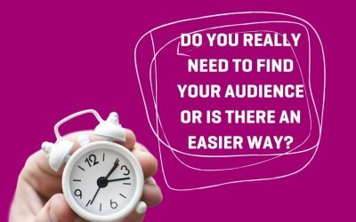 Do you really need to find your audience or is there an easier way?