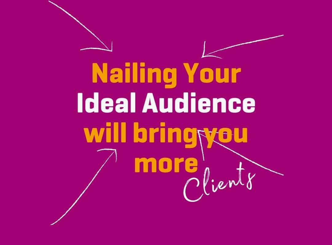 Nailing Your Ideal Audience will bring you more clients