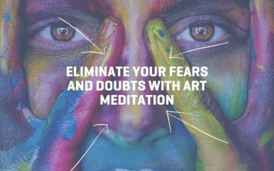 Eliminate Your Fears And Doubts With Art Meditation