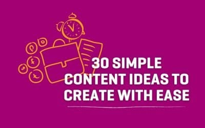 30 Simple Content Ideas To Create With Ease