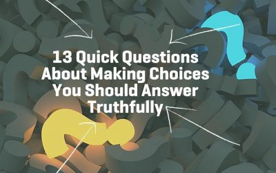 13 Quick Questions About Making Choices You Should Answer Truthfully