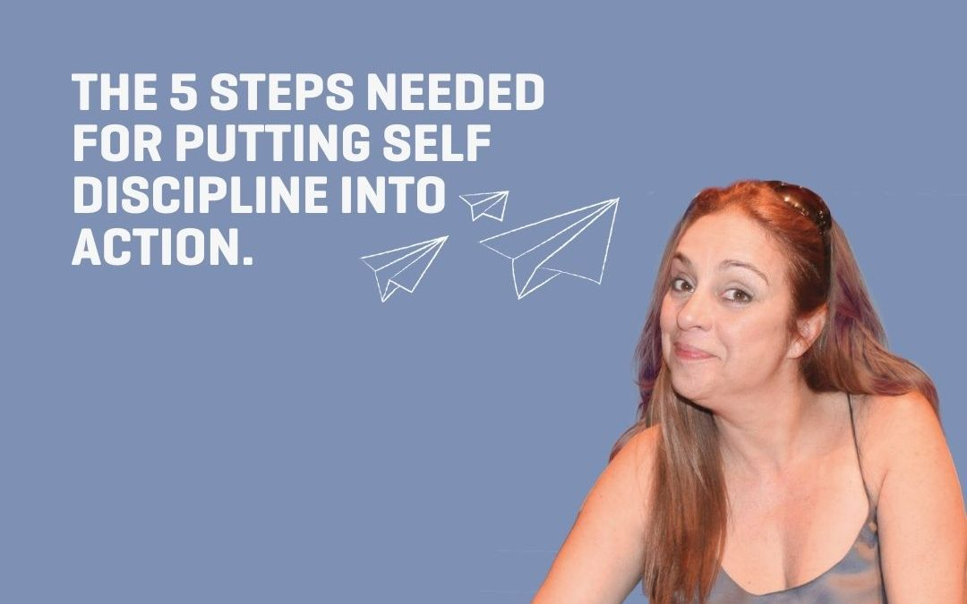 The 5 Steps Needed For Putting Self Discipline Into Action