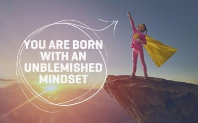 You Are Born With an Unblemished Mindset