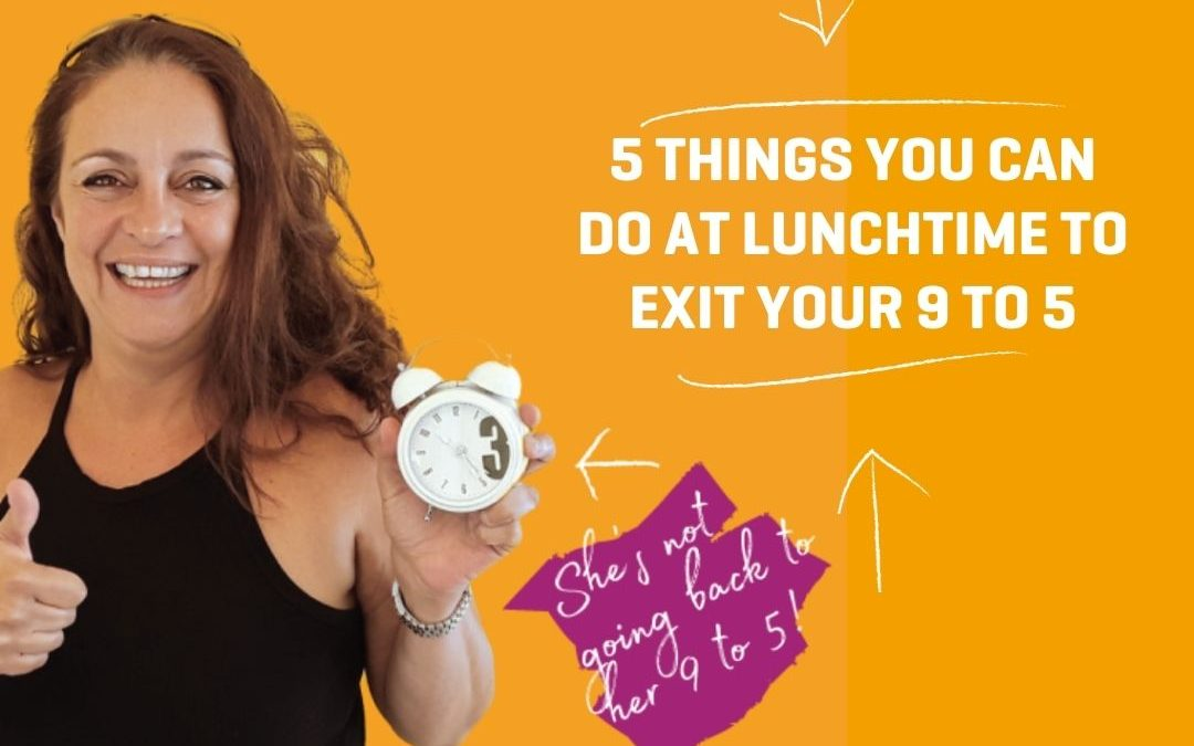 5 Things You Can Do at Lunchtime To Exit Your 9 to 5