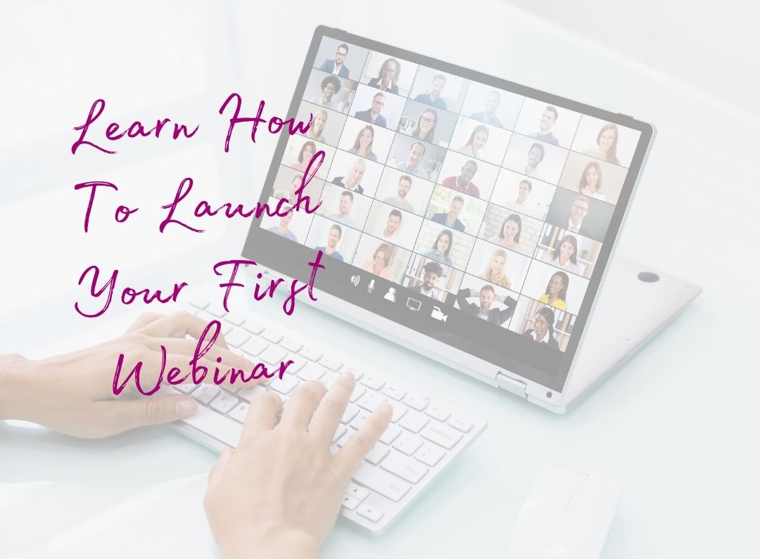 Learn How To Launch Your First Webinar