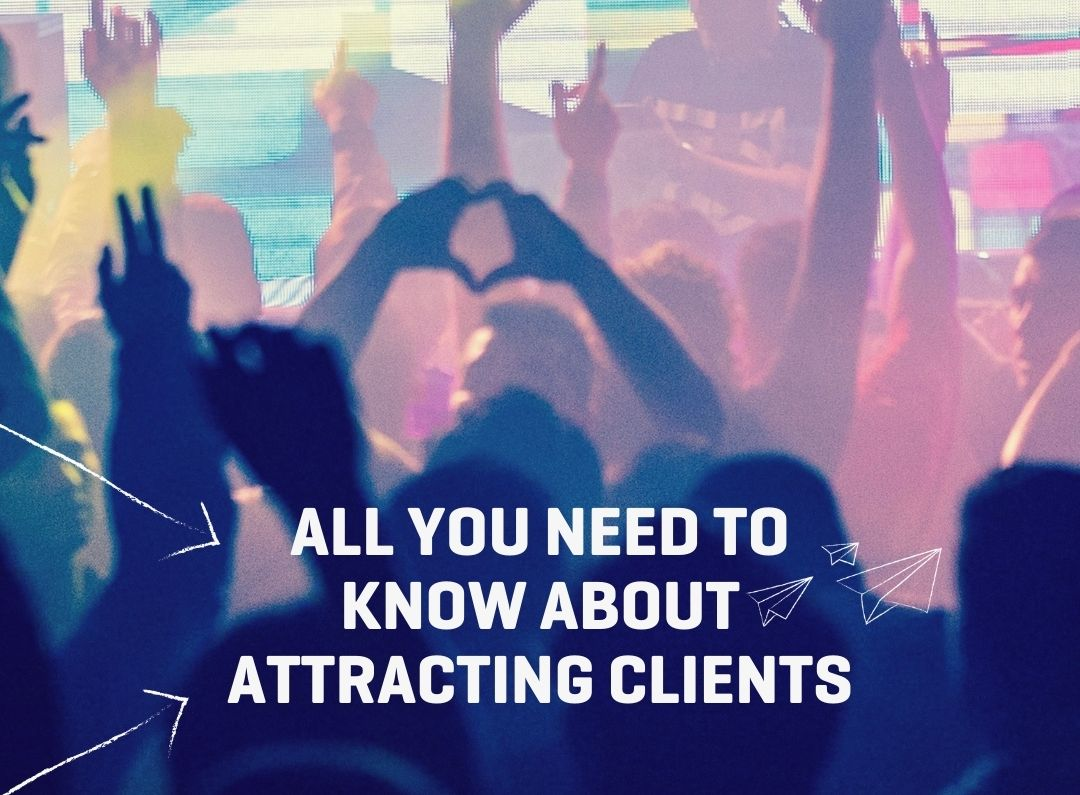 All You Need To Know About Attracting Clients
